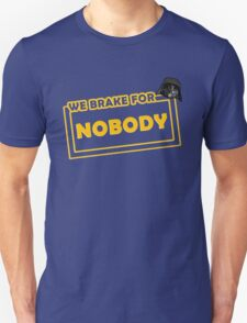 We brake for nobody T-Shirt