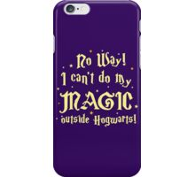No Way! I can't do my MAGIC outside Hogwarts! iPhone Case/Skin