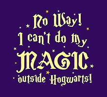 No Way! I can't do my MAGIC outside Hogwarts! by jazzydevil