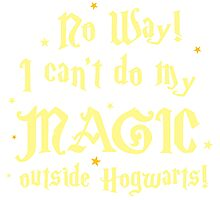 No Way! I can't do my MAGIC outside Hogwarts! Photographic Print