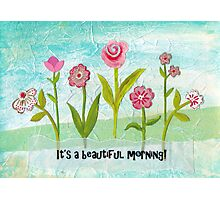 Its a Beautiful Morning! Photographic Print