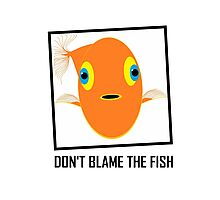 DON'T BLAME THE FISH Photographic Print