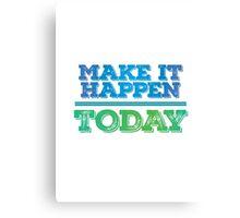 Motivational - Make it happen Canvas Print