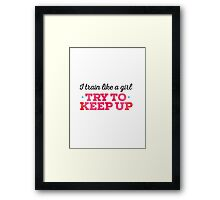 Motivational - Train like a girl Framed Print