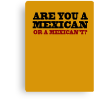 One Upon A Time In Mexico - Are You A Mexican Canvas Print