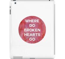 Where Do Broken Hearts Go 2 iPad Case/Skin