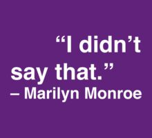 """""""I didn't say that."""" - Marilyn Monroe (White Text) by Nicole Petegorsky"""