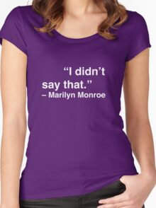 """I didn't say that."" - Marilyn Monroe (White Text) Women's Fitted Scoop T-Shirt"