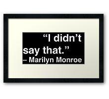 """I didn't say that."" - Marilyn Monroe (White Text) Framed Print"