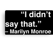 """I didn't say that."" - Marilyn Monroe (White Text) Canvas Print"