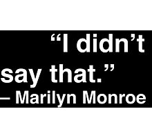 """""""I didn't say that."""" - Marilyn Monroe (White Text) Photographic Print"""