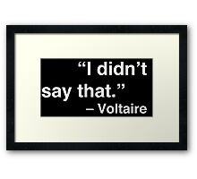 """""""I didn't say that."""" - Voltaire (White Text) Framed Print"""