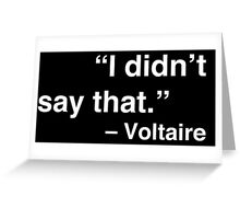 """I didn't say that."" - Voltaire (White Text) Greeting Card"