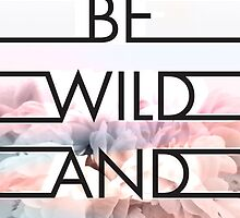 BE WILD AND FREE Quote by Bailey Taylor