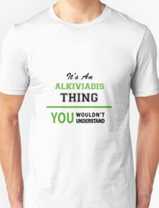 It's an ALKIVIADIS thing, you wouldn't understand !! T-Shirt
