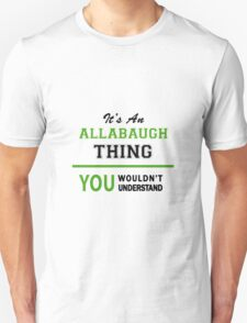It's an ALLABAUGH thing, you wouldn't understand !! T-Shirt