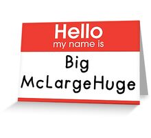 Hello My Name is - Big McLargeHuge Greeting Card