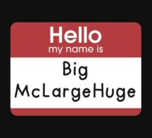 Hello My Name is - Big McLargeHuge by Noah Kantor