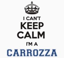 I cant keep calm Im a CARROZZA by icant