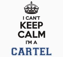 I cant keep calm Im a CARTEL by icant