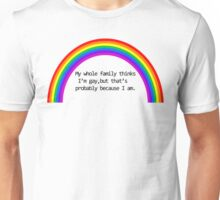 My Family Thinks I'm Gay Unisex T-Shirt