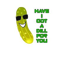 Pickle T-Shirt - Have I Got A Dill For You Photographic Print