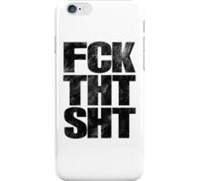 FCK THT SHT. iPhone Case/Skin