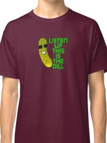 The Deal T-Shirt - Listen Up This Is The Dill Tee Classic T-Shirt