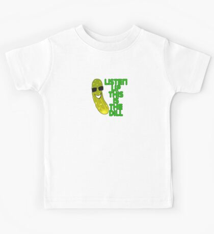The Deal T-Shirt - Listen Up This Is The Dill Tee Kids Tee