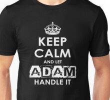 Keep Calm And Let Adam Handle It Unisex T-Shirt