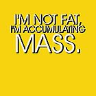 I'm accumulating mass. by nimbusnought