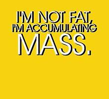 I'm accumulating mass. by nimbusnought