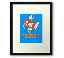 Don't Make Me Splash You Framed Print