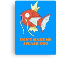 Don't Make Me Splash You Canvas Print