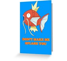 Don't Make Me Splash You Greeting Card