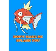 Don't Make Me Splash You Photographic Print