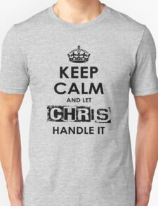 Keep Calm And Let Chris Handle It T-Shirt