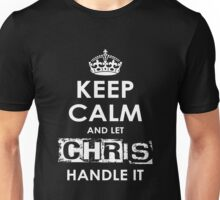 Keep Calm And Let Chris Handle It Unisex T-Shirt