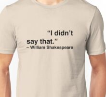 """I didn't say that."" - William Shakespeare Unisex T-Shirt"