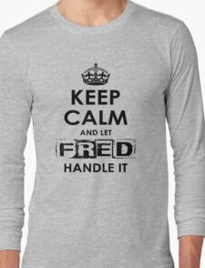 Keep Calm And Let Fred Handle It Long Sleeve T-Shirt