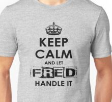 Keep Calm And Let Fred Handle It Unisex T-Shirt