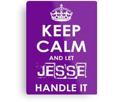 Keep Calm And Let Jesse Handle It Metal Print