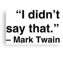 """""""I didn't say that."""" - Mark Twain Canvas Print"""