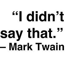 """I didn't say that."" - Mark Twain Photographic Print"