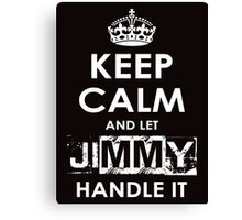 Keep Calm And Let Jimmy Handle It Canvas Print