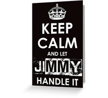 Keep Calm And Let Jimmy Handle It Greeting Card