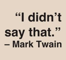 """I didn't say that."" - Mark Twain by Nicole Petegorsky"
