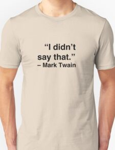 """I didn't say that."" - Mark Twain T-Shirt"