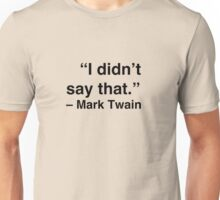 """I didn't say that."" - Mark Twain Unisex T-Shirt"