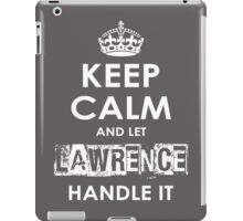 Keep Calm And Let Lawrence Handle It iPad Case/Skin